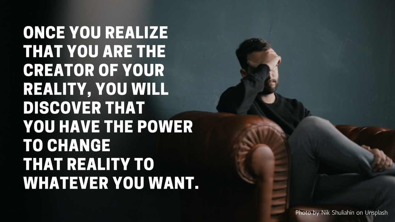 You are the creator of your reality